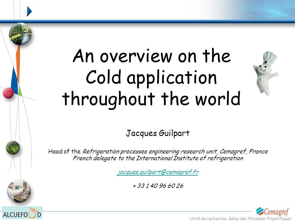 Unité de recherche Génie des Procédés Frigorifiques But the cold throughout the world is also … … and in surgery a couple of years ago …