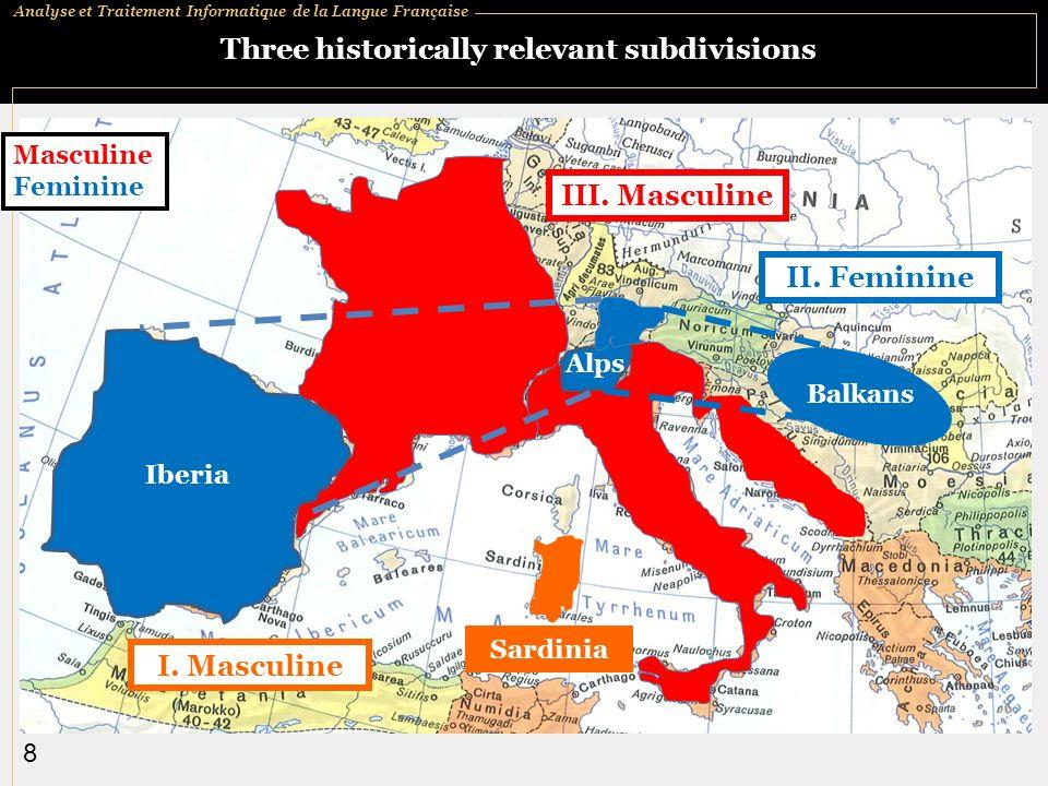 Analyse et Traitement Informatique de la Langue Française 8 Three historically relevant subdivisions Masculine Feminine Sardinia III.
