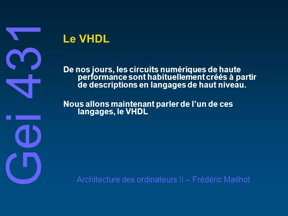 © 2001 Frédéric MailhotUniversité de Sherbrooke Le VHDL Les délais: exemple library IEEE; use IEEE.std_logic_1164.all; entity half_adder is port(a, b: in std_logic; sum, carry: out std_logic); end half_adder; architecture delai_transport of half_adder is signal s1, s2: std_logic := 0; begin s1 <= (a xor b) after 2 ns; s2 <= (a and b) after 2 ns; sum <= transport s1 after 4 ns; carry <= transport s2 after 4 ns; end delai_transport; a b sum carry s2 s1 sum carry b a s1 s2 2 4 6 8 10 12 Temps (ns) inertie transport