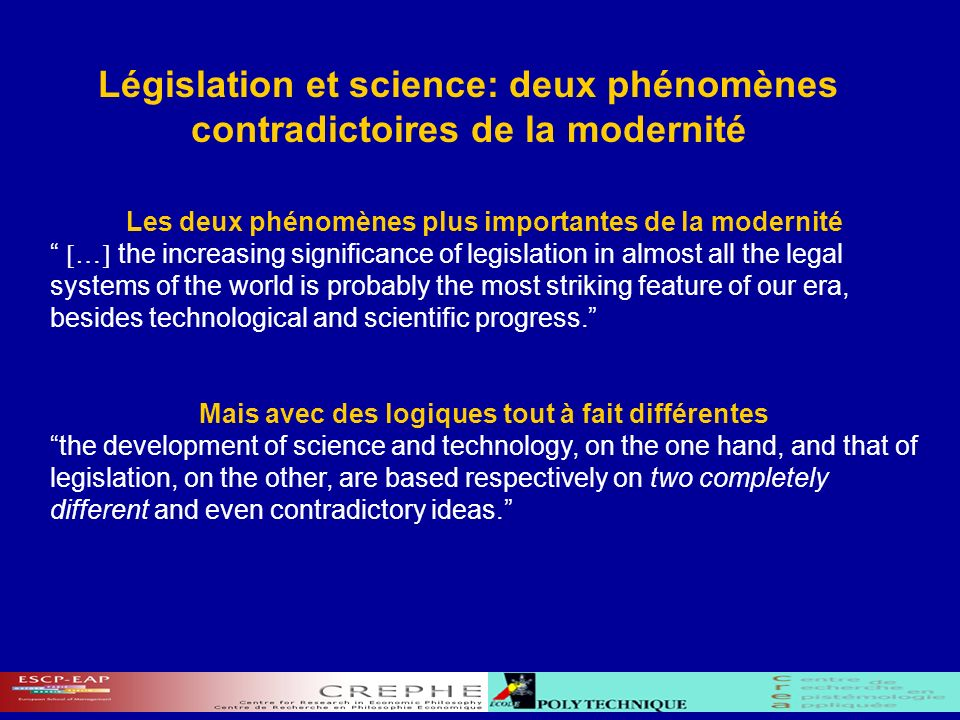 Législation et science: deux phénomènes contradictoires de la modernité Les deux phénomènes plus importantes de la modernité … the increasing significance of legislation in almost all the legal systems of the world is probably the most striking feature of our era, besides technological and scientific progress.