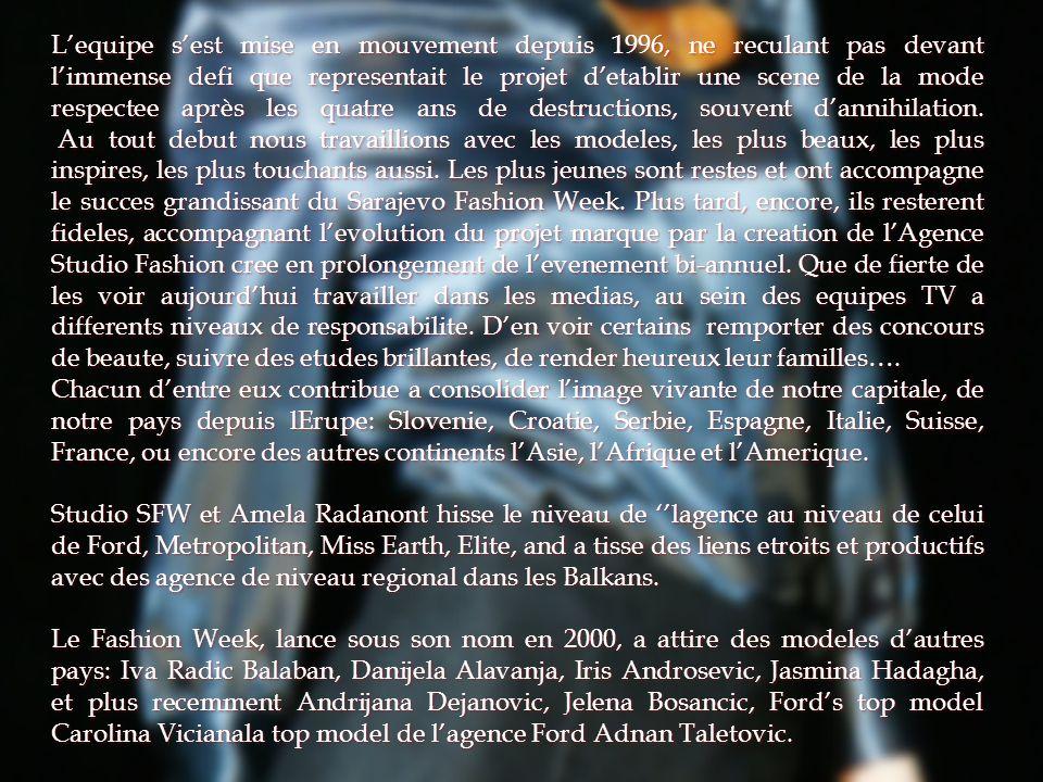 Lequipe sest mise en mouvement depuis 1996, ne reculant pas devant limmense defi que representait le projet detablir une scene de la mode respectee après les quatre ans de destructions, souvent dannihilation.