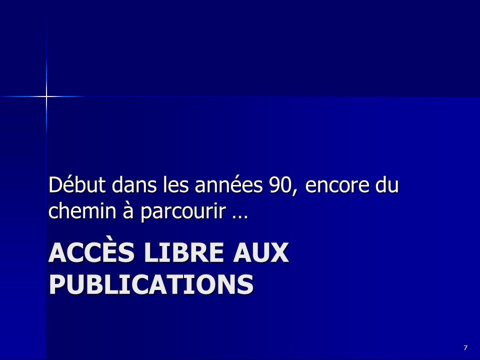 ACCÈS LIBRE AUX PUBLICATIONS Début dans les années 90, encore du chemin à parcourir … 7