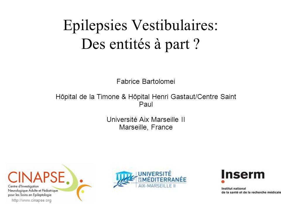 Epilepsies Vestibulaires: Des entités à part ? Fabrice Bartolomei Hôpital de la Timone & Hôpital Henri Gastaut/Centre Saint Paul Université Aix Marsei