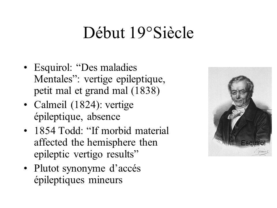 Début 19°Siècle Esquirol: Des maladies Mentales: vertige epileptique, petit mal et grand mal (1838) Calmeil (1824): vertige épileptique, absence 1854