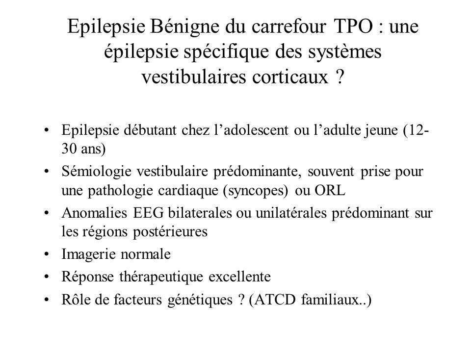 Epilepsie Bénigne du carrefour TPO : une épilepsie spécifique des systèmes vestibulaires corticaux ? Epilepsie débutant chez ladolescent ou ladulte je