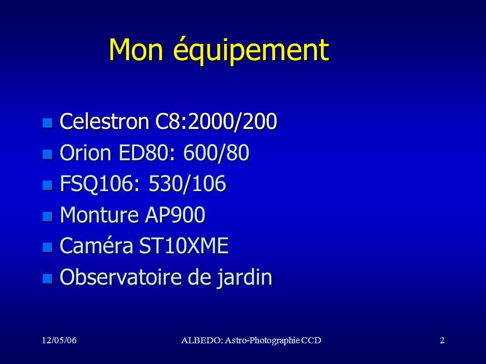 12/05/06ALBEDO: Astro-Photographie CCD2 Mon équipement n Celestron C8:2000/200 n Orion ED80: 600/80 n FSQ106: 530/106 n Monture AP900 n Caméra ST10XME
