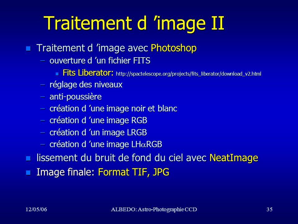 12/05/06ALBEDO: Astro-Photographie CCD35 Traitement d image II n Traitement d image avec Photoshop –ouverture d un fichier FITS n Fits Liberator: http