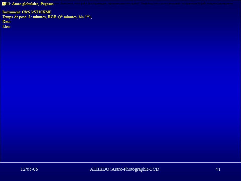 12/05/06ALBEDO: Astro-Photographie CCD41 M15: Amas globulaire, Pegasus Instrument: C8/6.3/ST10XME Temps de pose: L: minutes, RGB: ()* minutes, bin 1*1