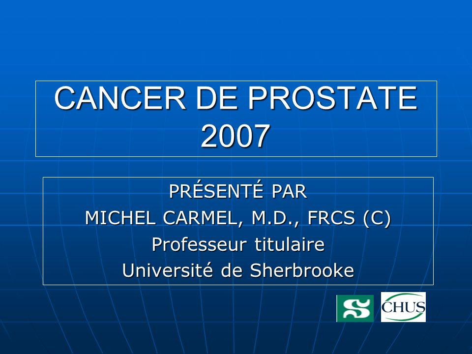 CANCER DE PROSTATE 2007 PRÉSENTÉ PAR MICHEL CARMEL, M.D., FRCS (C) Professeur titulaire Université de Sherbrooke