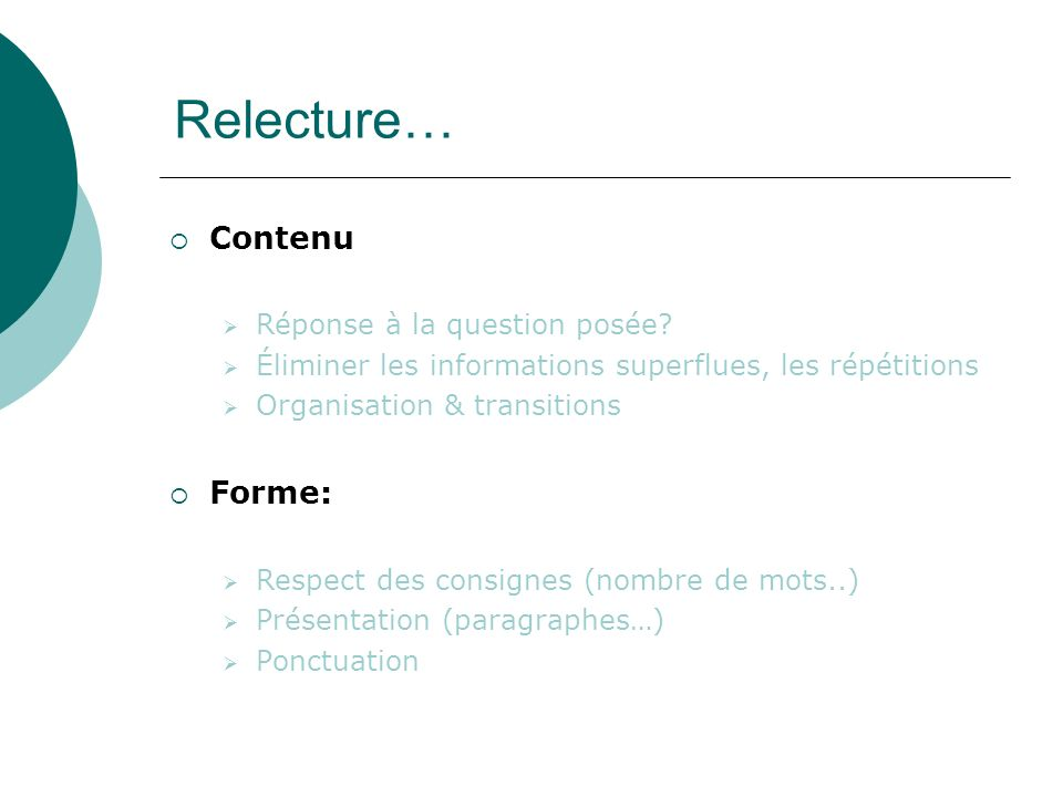 14 Contenu Réponse à la question posée? Éliminer les informations superflues, les répétitions Organisation & transitions Forme: Respect des consignes