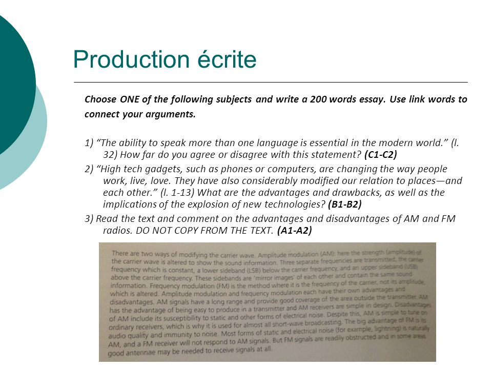 Production écrite Choose ONE of the following subjects and write a 200 words essay. Use link words to connect your arguments. 1) The ability to speak