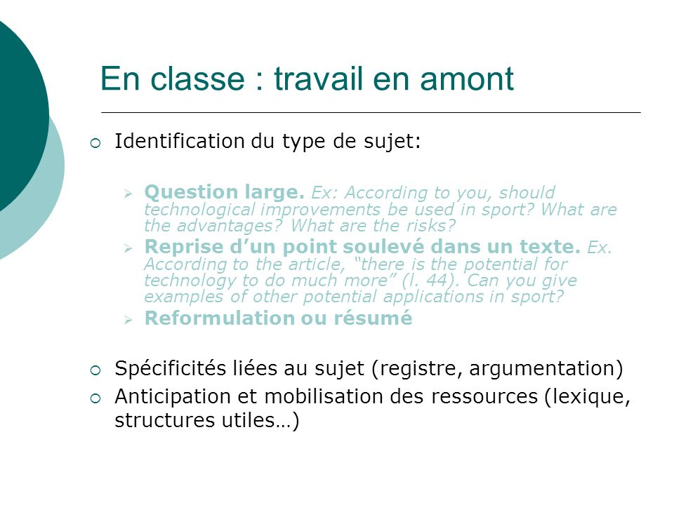 En classe : travail en amont Identification du type de sujet: Question large. Ex: According to you, should technological improvements be used in sport