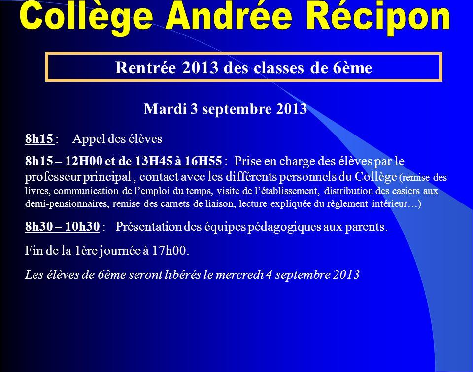 Rentrée 2013 des classes de 6ème Mardi 3 septembre 2013 8h15 :Appel des élèves 8h15 – 12H00 et de 13H45 à 16H55 : Prise en charge des élèves par le pr