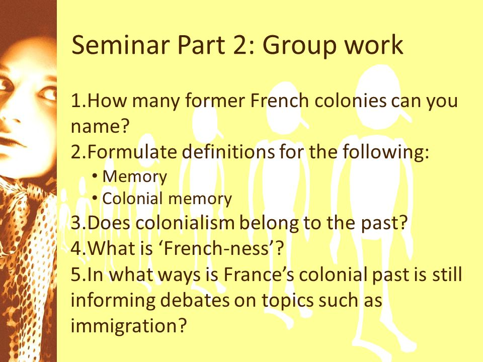 Seminar Part 2: Group work 1.How many former French colonies can you name.