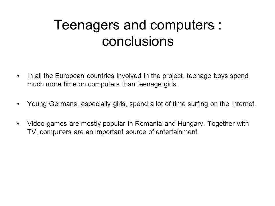 Teenagers and computers : conclusions In all the European countries involved in the project, teenage boys spend much more time on computers than teena