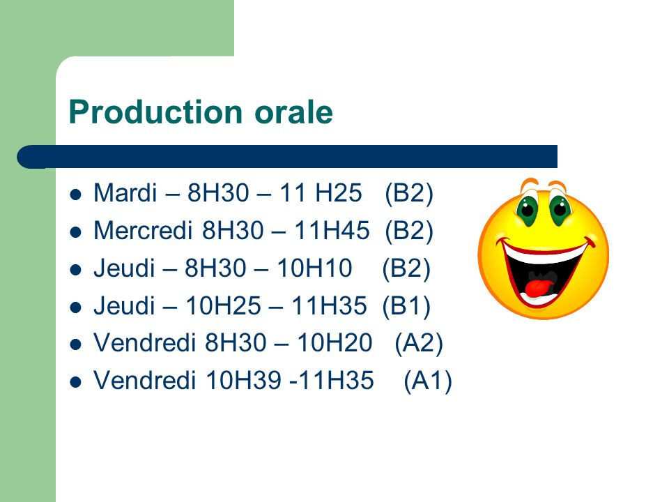 Production orale Mardi – 8H30 – 11 H25 (B2) Mercredi 8H30 – 11H45 (B2) Jeudi – 8H30 – 10H10 (B2) Jeudi – 10H25 – 11H35 (B1) Vendredi 8H30 – 10H20 (A2)