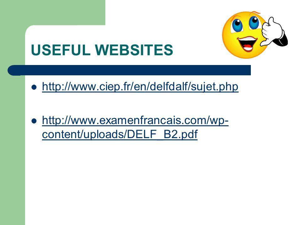 USEFUL WEBSITES http://www.ciep.fr/en/delfdalf/sujet.php http://www.examenfrancais.com/wp- content/uploads/DELF_B2.pdf http://www.examenfrancais.com/wp- content/uploads/DELF_B2.pdf