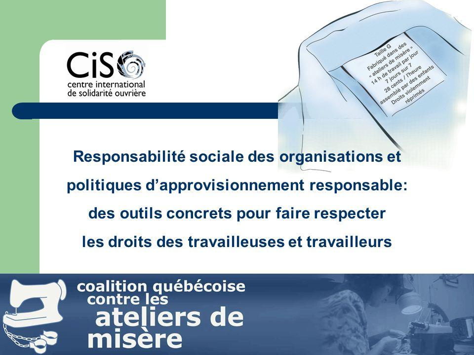 Responsabilité sociale des organisations et politiques dapprovisionnement responsable: des outils concrets pour faire respecter les droits des travailleuses et travailleurs