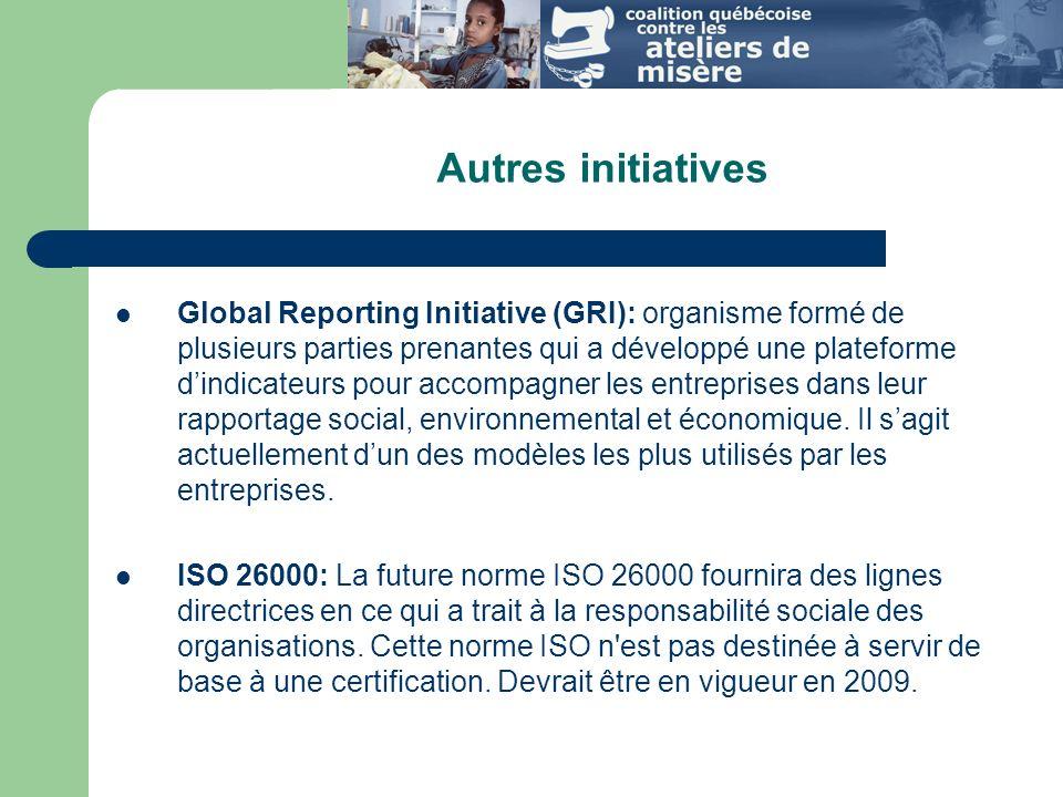 Autres initiatives Global Reporting Initiative (GRI): organisme formé de plusieurs parties prenantes qui a développé une plateforme dindicateurs pour accompagner les entreprises dans leur rapportage social, environnemental et économique.