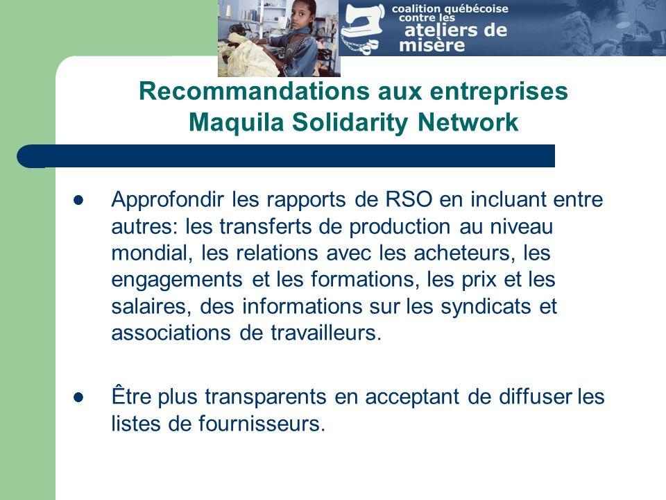 Recommandations Approfondir les rapports de RSO en incluant entre autres: les transferts de production au niveau mondial, les relations avec les acheteurs, les engagements et les formations, les prix et les salaires, des informations sur les syndicats et associations de travailleurs.