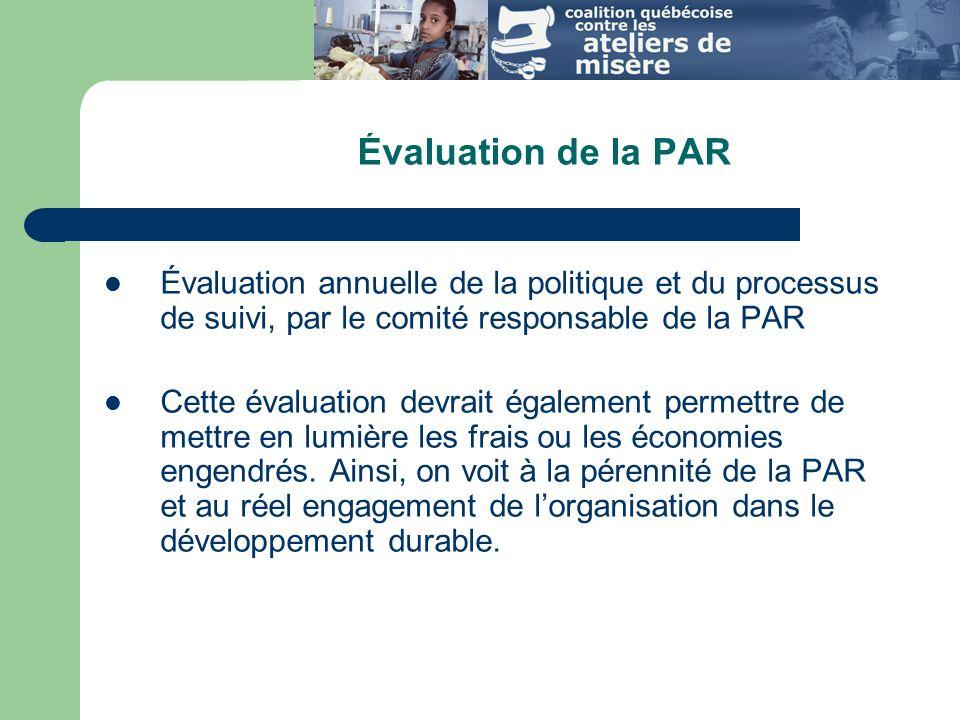 Évaluation de la PAR Évaluation annuelle de la politique et du processus de suivi, par le comité responsable de la PAR Cette évaluation devrait également permettre de mettre en lumière les frais ou les économies engendrés.