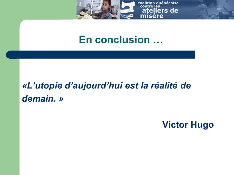 «Lutopie daujourdhui est la réalité de demain. » Victor Hugo En conclusion …