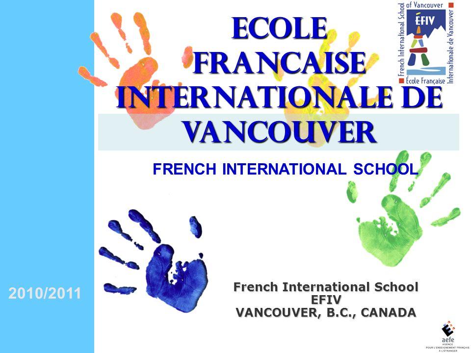 ECOLE FRANCAISE INTERNATIONALE DE VANCOUVER L école française internationale de Vancouver cest : Une école privée indépendante canadienne à programme français.