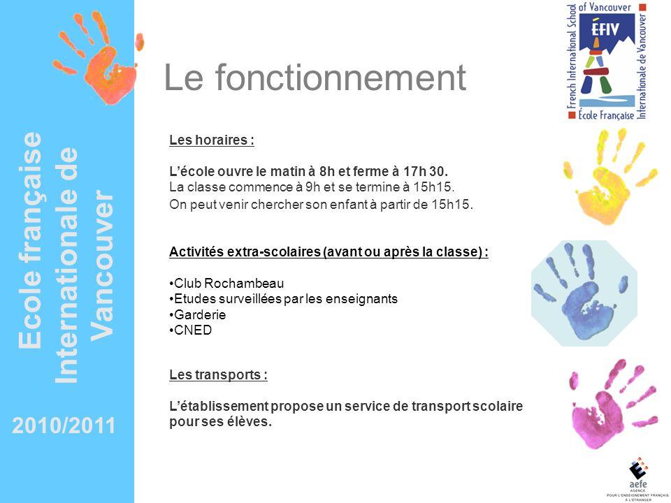 2010/2011 Ecole française Internationale de Vancouver Le fonctionnement Les horaires : Lécole ouvre le matin à 8h et ferme à 17h 30. La classe commenc