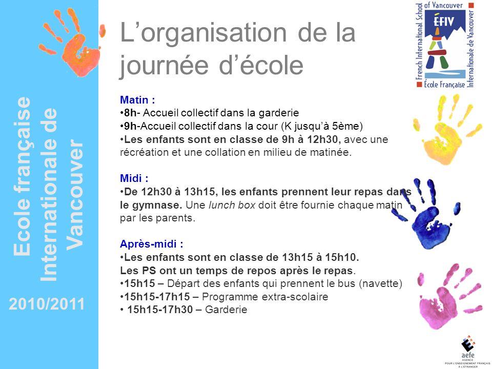 2010/2011 Ecole française Internationale de Vancouver Lorganisation de la journée décole Matin : 8h- Accueil collectif dans la garderie 9h-Accueil col