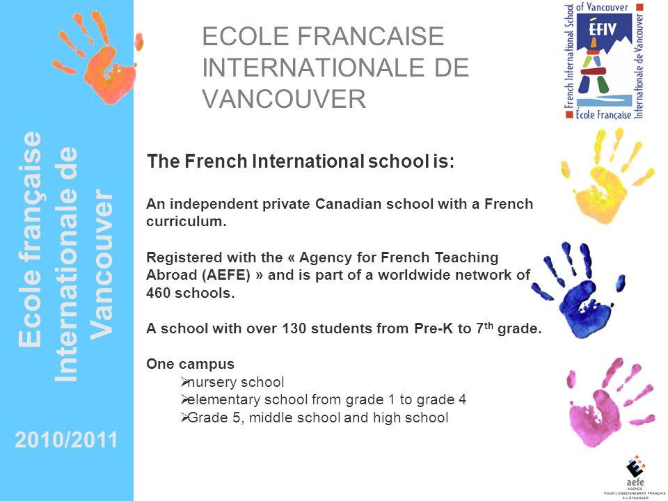 Ecole française Internationale de Vancouver Lencadrement Dans chaque classe de maternelle, les enfants sont encadrés par : un(e) enseignant(e) une assistante soit 2 adultes en permanence.
