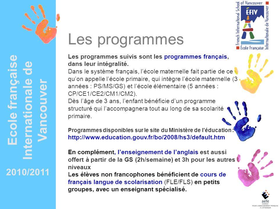 2010/2011 Ecole française Internationale de Vancouver Les programmes suivis sont les programmes français, dans leur intégralité. Dans le système franç