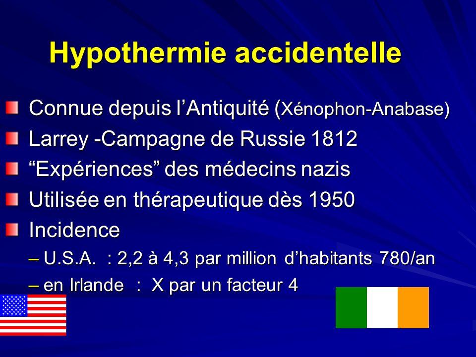 Hypothermie accidentelle Connue depuis lAntiquité ( Xénophon-Anabase) Connue depuis lAntiquité ( Xénophon-Anabase) Larrey -Campagne de Russie 1812 Larrey -Campagne de Russie 1812 Expériences des médecins nazis Expériences des médecins nazis Utilisée en thérapeutique dès 1950 Utilisée en thérapeutique dès 1950 Incidence Incidence –U.S.A.