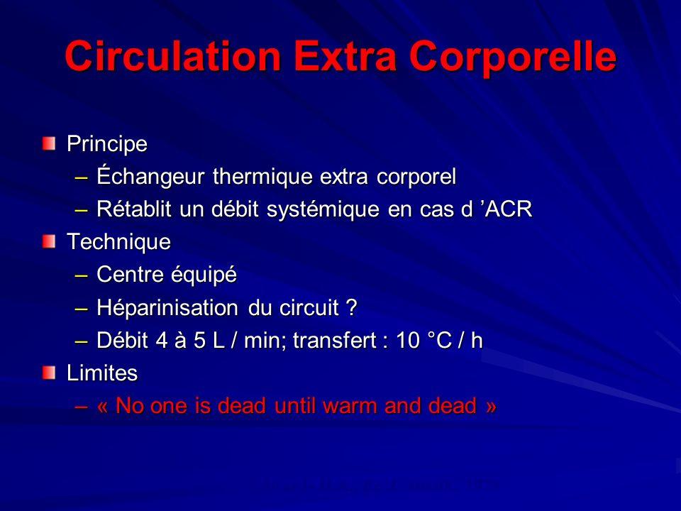 Circulation Extra Corporelle Principe –Échangeur thermique extra corporel –Rétablit un débit systémique en cas d ACR Technique –Centre équipé –Héparinisation du circuit .