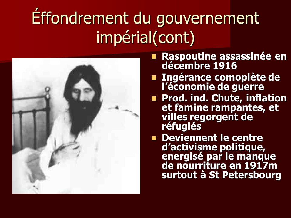 Éffondrement du gouvernement impérial(cont) Raspoutine assassinée en décembre 1916 Raspoutine assassinée en décembre 1916 Ingérance comoplète de lécon