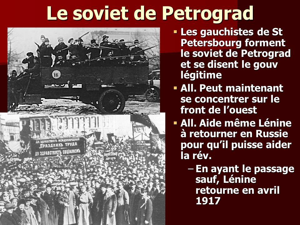 Le soviet de Petrograd Les gauchistes de St Petersbourg forment le soviet de Petrograd et se disent le gouv légitime Les gauchistes de St Petersbourg