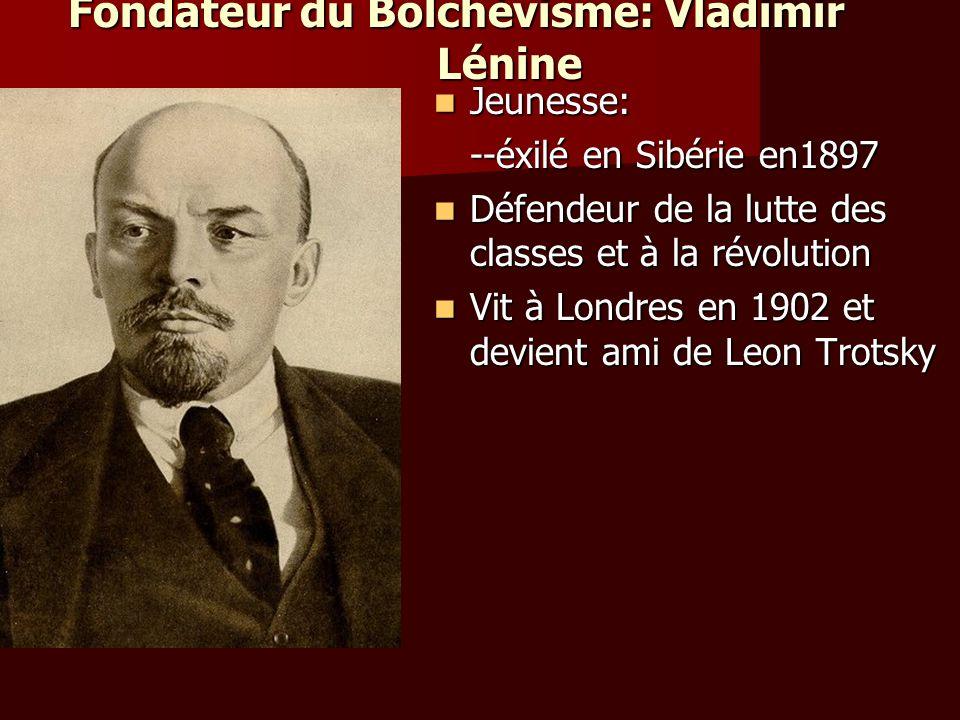 Fondateur du Bolchévisme: Vladimir Lénine Jeunesse: Jeunesse: --éxilé en Sibérie en1897 Défendeur de la lutte des classes et à la révolution Défendeur