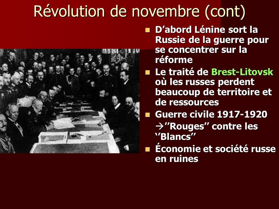 Révolution de novembre (cont) Dabord Lénine sort la Russie de la guerre pour se concentrer sur la réforme Dabord Lénine sort la Russie de la guerre po