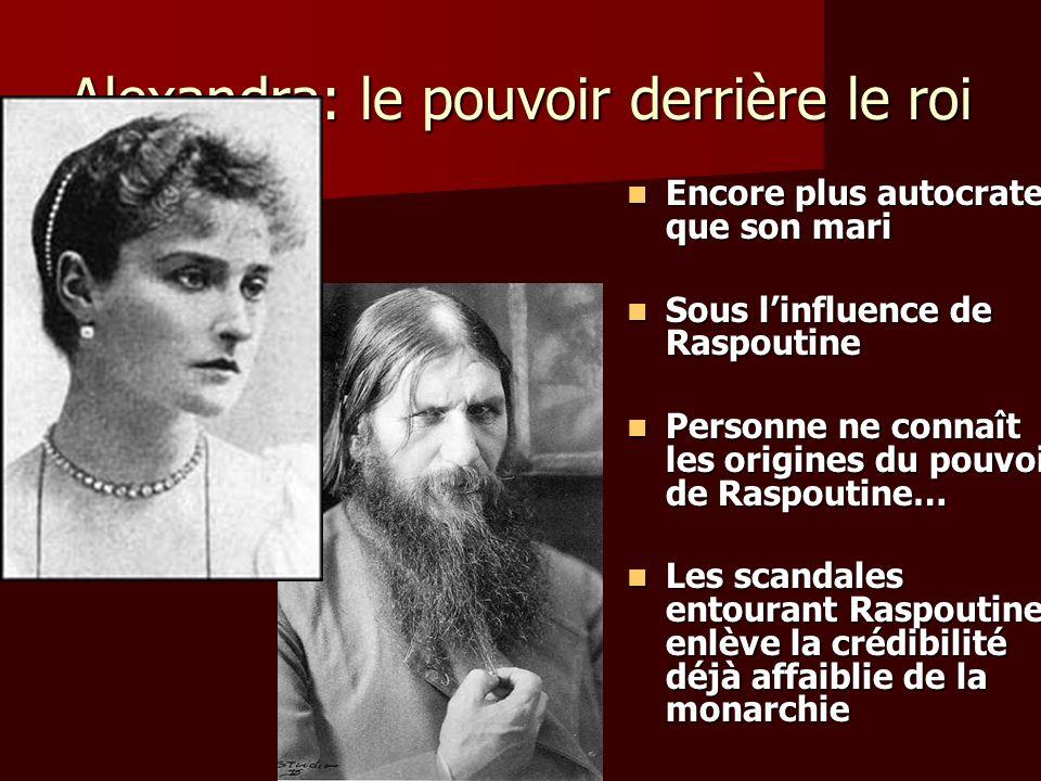 Alexandra: le pouvoir derrière le roi Encore plus autocrate que son mari Encore plus autocrate que son mari Sous linfluence de Raspoutine Sous linflue
