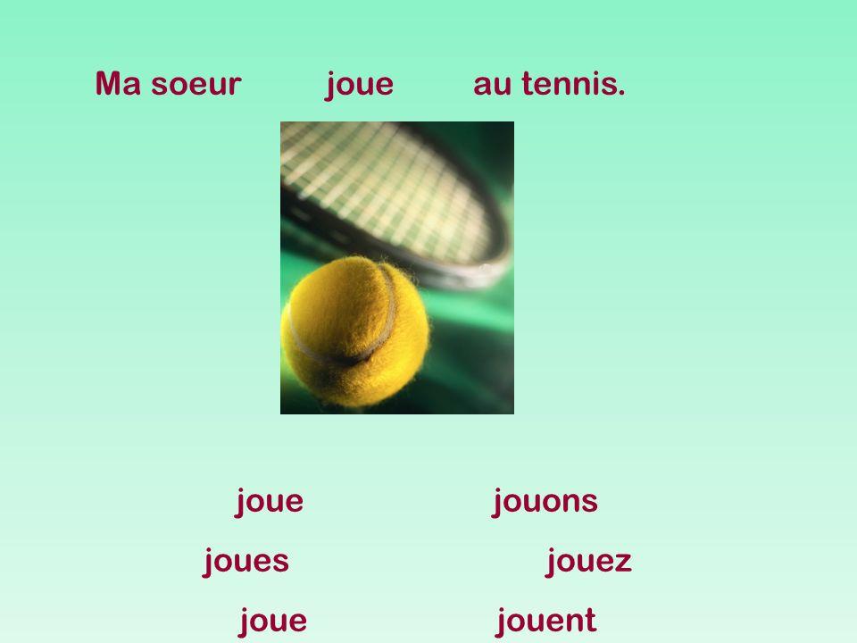 Ma soeurjoueau tennis. jouejouons jouesjouez jouejouent