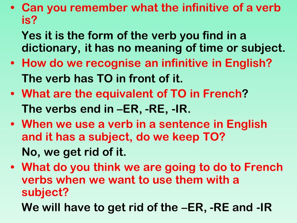 Can you remember what the infinitive of a verb is? Yes it is the form of the verb you find in a dictionary, it has no meaning of time or subject. How