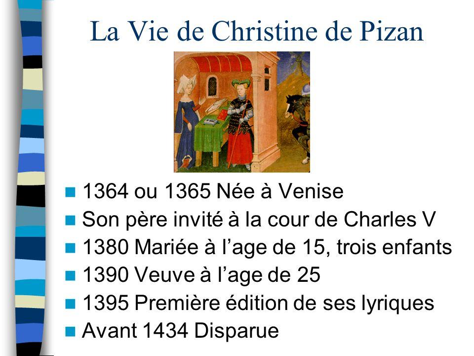 La Vie de Christine de Pizan 1364 ou 1365 Née à Venise Son père invité à la cour de Charles V 1380 Mariée à lage de 15, trois enfants 1390 Veuve à lag