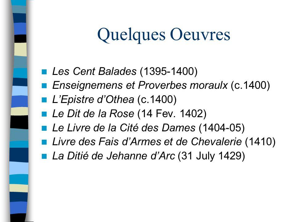 Quelques Oeuvres Les Cent Balades (1395-1400) Enseignemens et Proverbes moraulx (c.1400) LEpistre dOthea (c.1400) Le Dit de la Rose (14 Fev. 1402) Le
