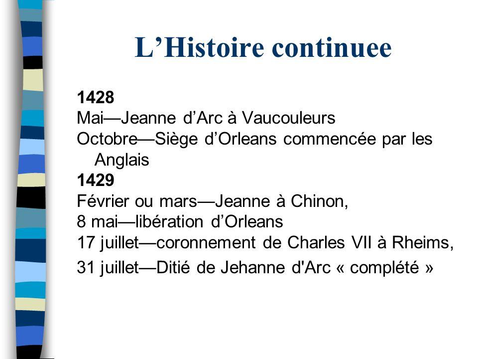 LHistoire continuee 1428 MaiJeanne dArc à Vaucouleurs OctobreSiège dOrleans commencée par les Anglais 1429 Février ou marsJeanne à Chinon, 8 mailibéra