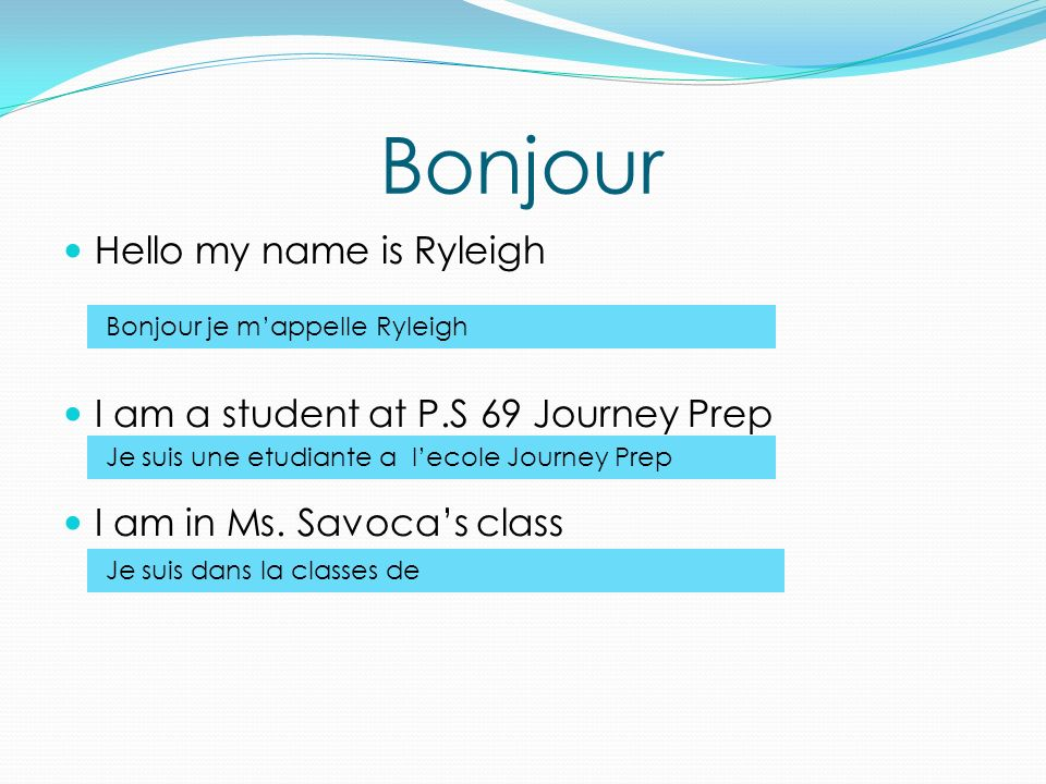 Bonjour Hello my name is Ryleigh I am a student at P.S 69 Journey Prep I am in Ms.