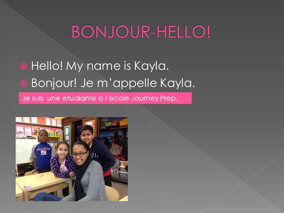 Hello! My name is Kayla. Bonjour! Je mappelle Kayla. Je suis une etudiante a lecole Journey Prep.