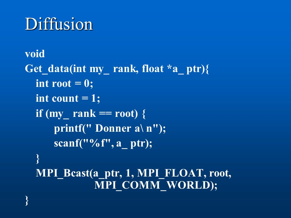 Diffusion void Get_data(int my_ rank, float *a_ ptr){ int root = 0; int count = 1; if (my_ rank == root) { printf(