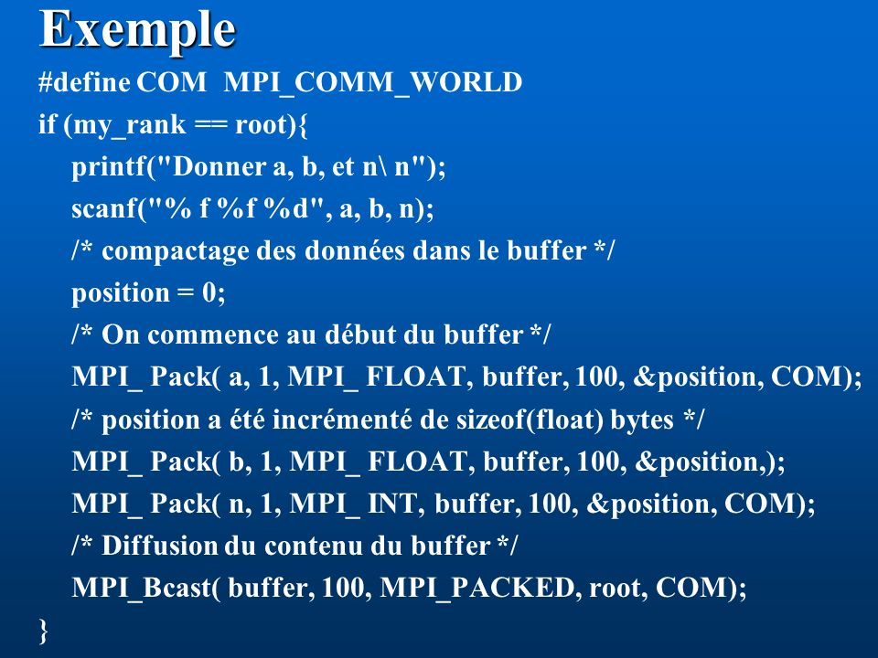 Exemple #define COM MPI_COMM_WORLD if (my_rank == root){ printf(