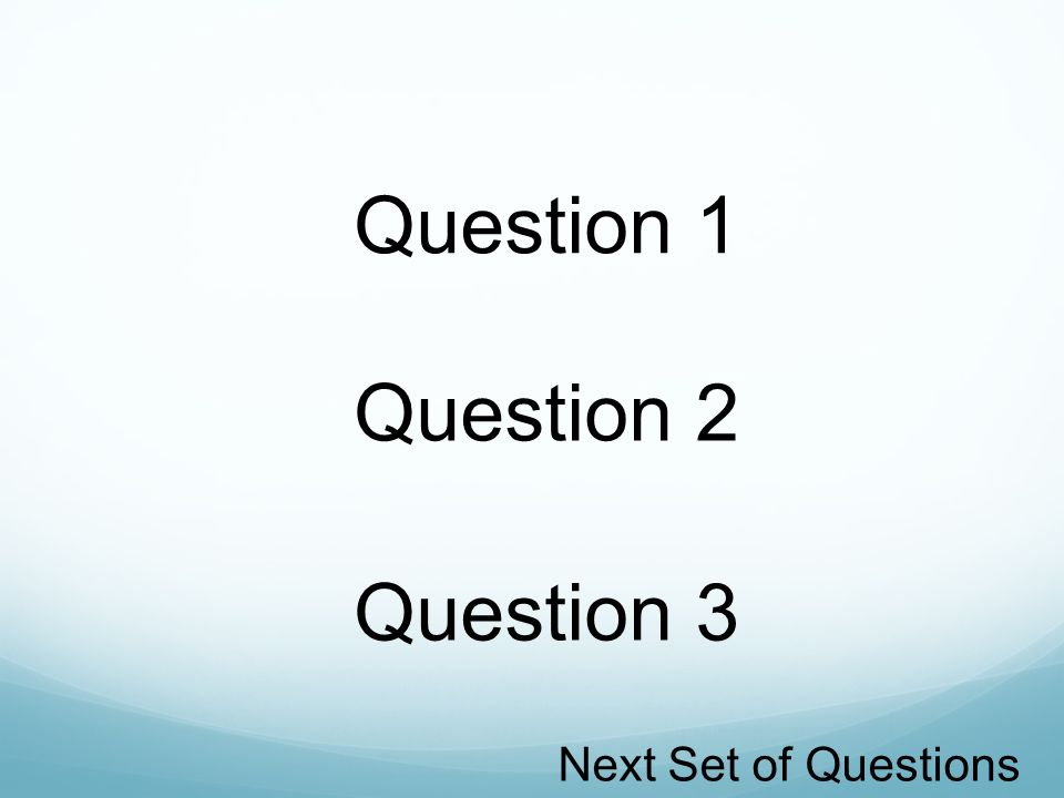 Question 1 Question 3 Question 2 Next Set of Questions