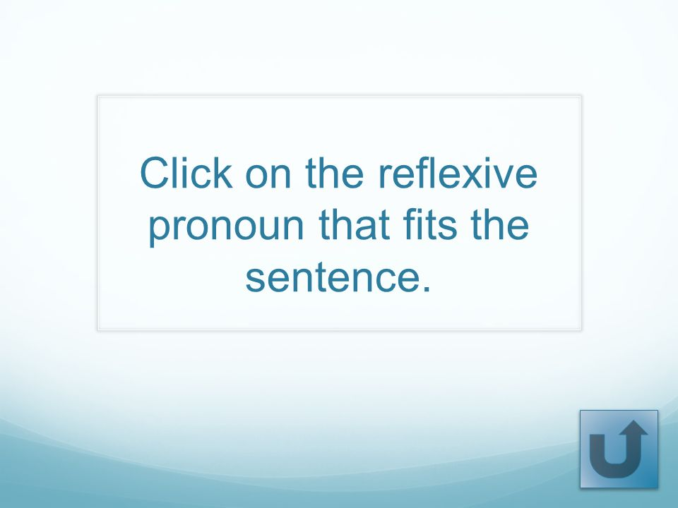 Click on the reflexive pronoun that fits the sentence.