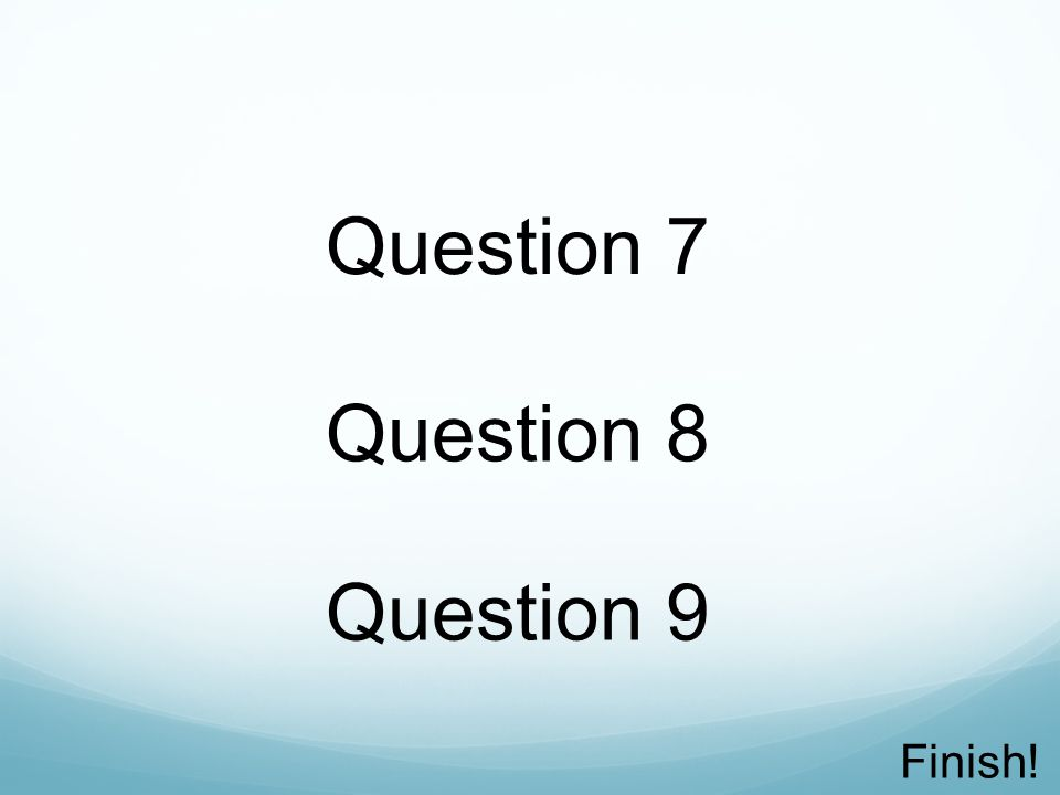 Question 7 Question 8 Question 9 Finish!